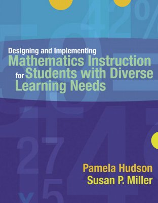 Designing And Implementing Mathematics Instruction for Students With Diverse Learning Needs By Hudson, Pamela/ Miller, Susan P.